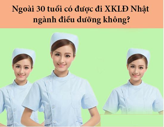 Ngoài 30 tuổi có được đi XKLĐ Nhật ngành điều dưỡng không?
